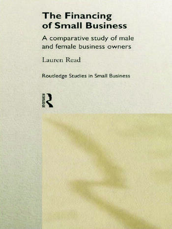 The Financing of Small Business A Comparative Study of Male and Female Small Business Owners book cover