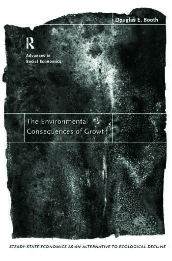 The Environmental Consequences of Growth Steady-State Economics as an Alternative to Ecological Decline book cover