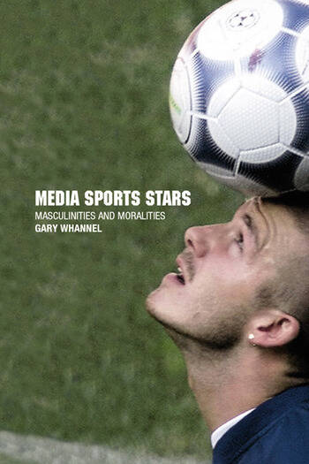 Media Sport Stars Masculinities and Moralities book cover