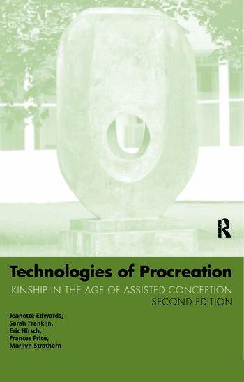 Technologies of Procreation Kinship in the Age of Assisted Conception book cover