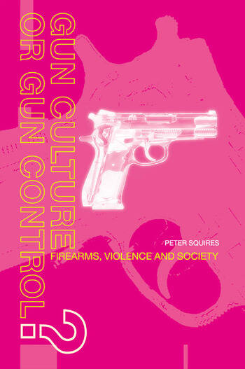 Gun Culture or Gun Control? Firearms and Violence: Safety and Society book cover