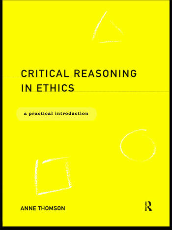 Critical Reasoning in Ethics A Practical Introduction book cover