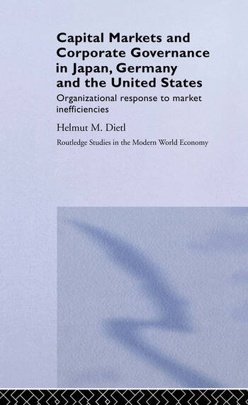 Capital Markets and Corporate Governance in Japan, Germany and the United States Organizational Response to Market Inefficiencies book cover