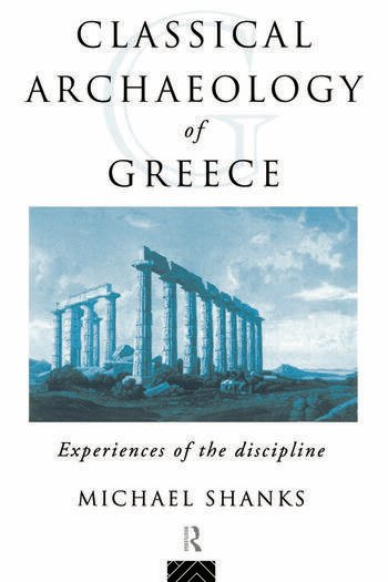 The Classical Archaeology of Greece Experiences of the Discipline book cover
