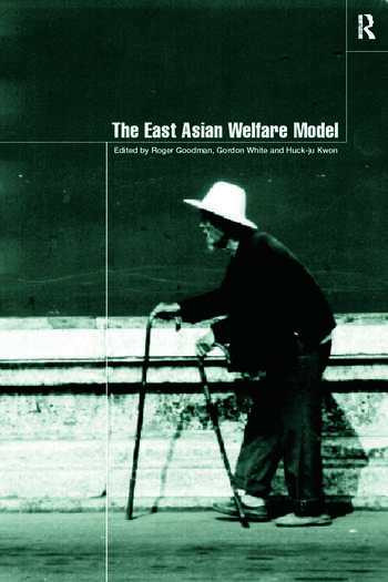 The East Asian Welfare Model Welfare Orientalism and the State book cover