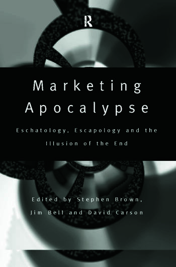 Marketing Apocalypse Eschatology, Escapology and the Illusion of the End book cover