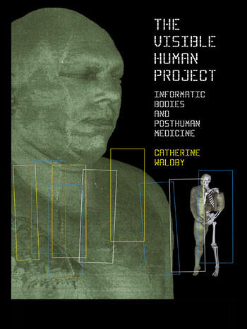 The Visible Human Project Informatic Bodies and Posthuman Medicine book cover