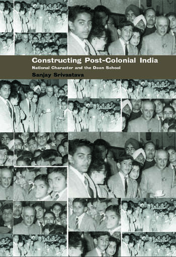 Constructing Post-Colonial India National Character and the Doon School book cover