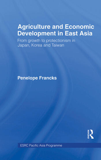 Agriculture and Economic Development in East Asia From Growth to Protectionism in Japan, Korea and Taiwan book cover