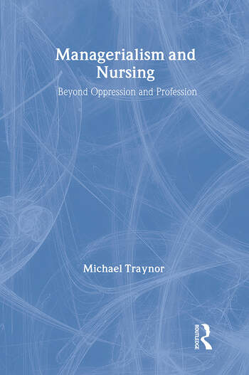 Managerialism and Nursing Beyond Oppression and Profession book cover
