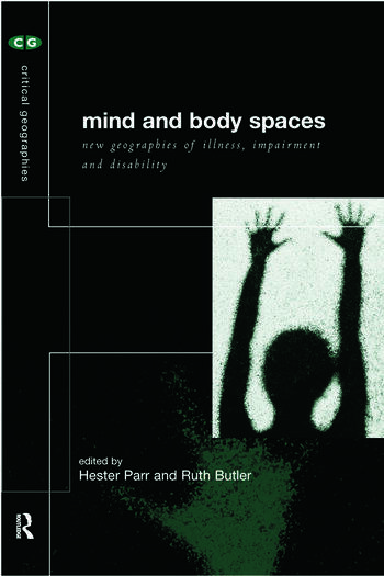 Mind and Body Spaces Geographies of Illness, Impairment and Disability book cover