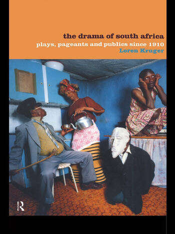 The Drama of South Africa Plays, Pageants and Publics Since 1910 book cover