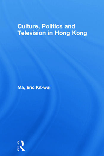 Culture, Politics and Television in Hong Kong book cover