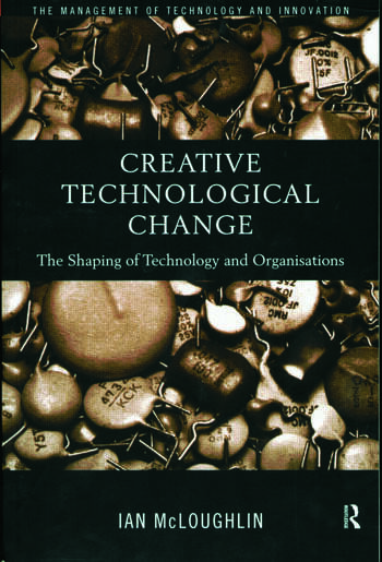 Creative Technological Change The Shaping of Technology and Organisations book cover