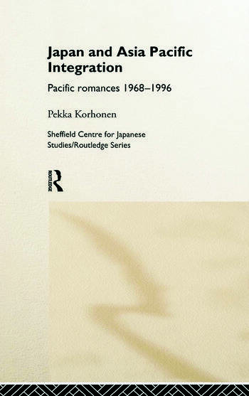 Japan and Asia-Pacific Integration Pacific Romances 1968-1996 book cover