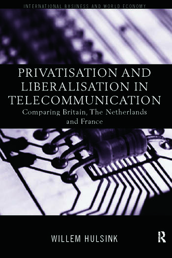 Privatisation and Liberalisation in European Telecommunications Comparing Britain, the Netherlands and France book cover