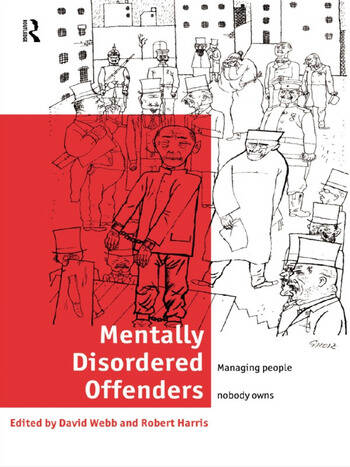 Mentally Disordered Offenders Managing People Nobody Owns book cover