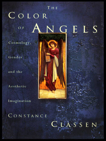 The Colour of Angels Cosmology, Gender and the Aesthetic Imagination book cover