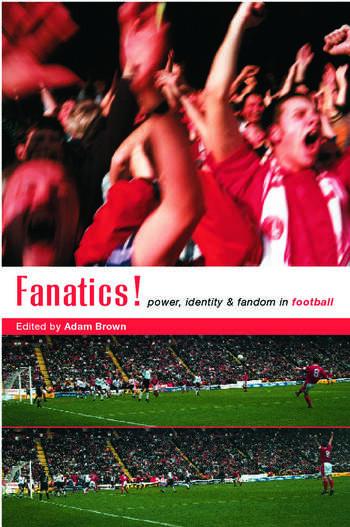 Fanatics Power, Identity and Fandom in Football book cover
