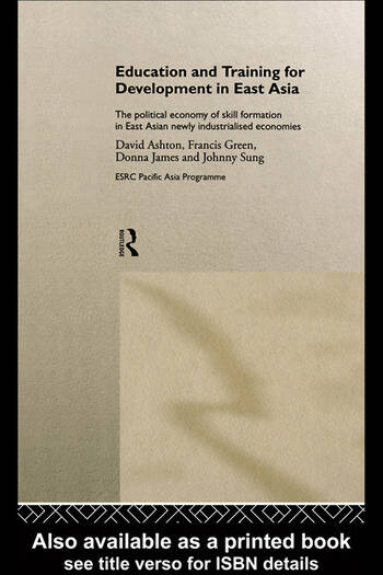 Education and Training for Development in East Asia The Political Economy of Skill Formation in Newly Industrialised Economies book cover