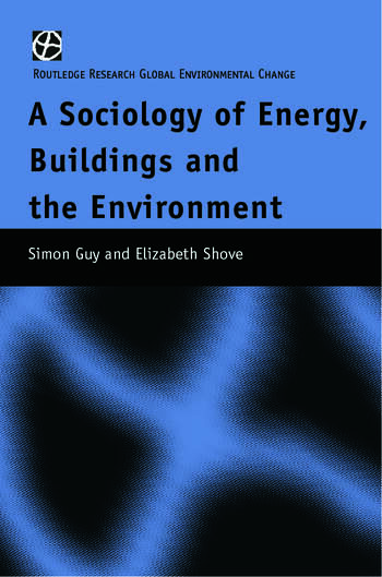 The Sociology of Energy, Buildings and the Environment Constructing Knowledge, Designing Practice book cover