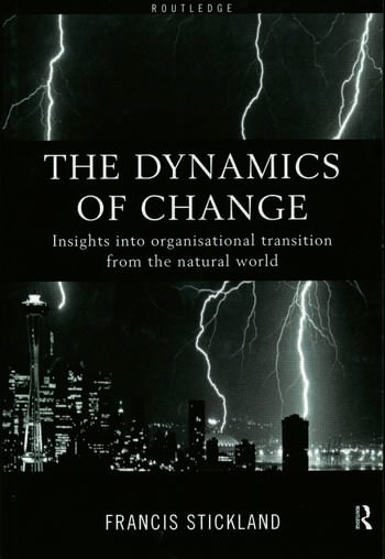 The Dynamics of Change Insights into Organisational Transition from the Natural World book cover