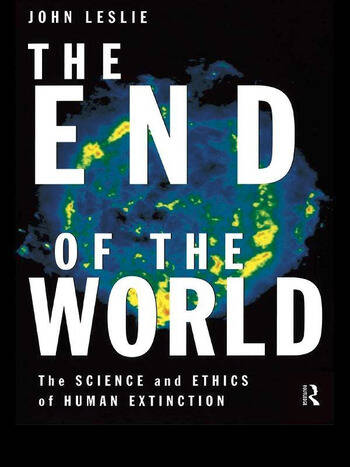 The End of the World The Science and Ethics of Human Extinction book cover