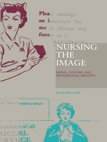 Nursing the Image Media, Culture and Professional Identity book cover
