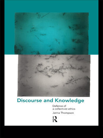 Discourse and Knowledge Defence of a Collectivist Ethics book cover