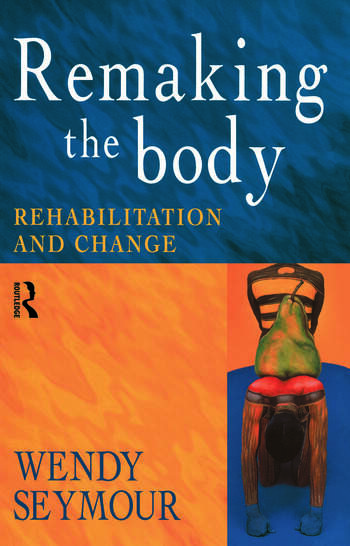 Remaking the Body Rehabilitation and Change book cover