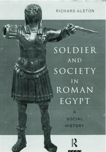 Soldier and Society in Roman Egypt A Social History book cover