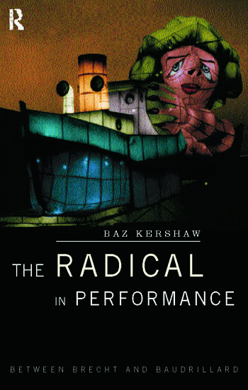 The Radical in Performance Between Brecht and Baudrillard book cover