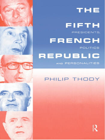 The Fifth French Republic: Presidents, Politics and Personalities A Study of French Political Culture book cover