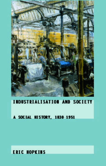 Industrialisation and Society A Social History, 1830-1951 book cover