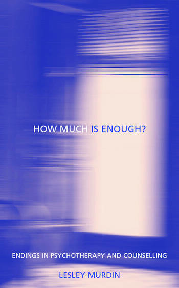 How Much Is Enough? Endings In Psychotherapy and Counselling book cover