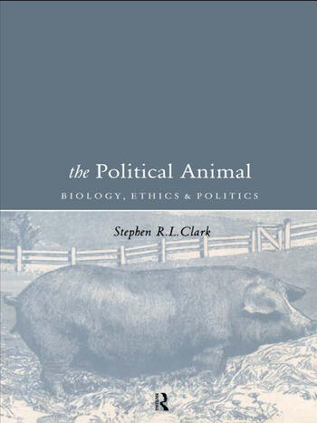 The Political Animal Biology, Ethics and Politics book cover