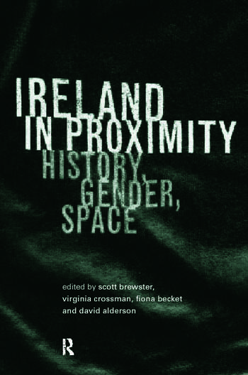 Ireland in Proximity History, Gender and Space book cover