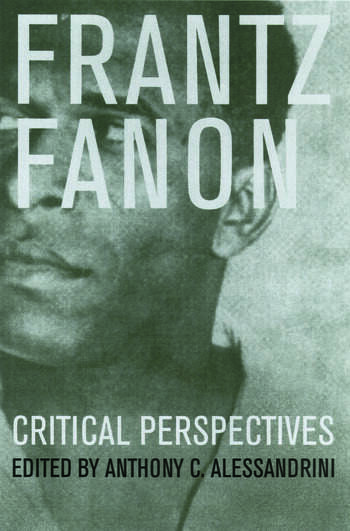 Frantz Fanon: Critical Perspectives