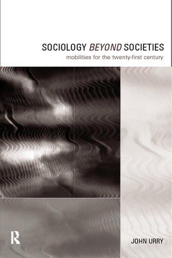 Sociology Beyond Societies Mobilities for the Twenty-First Century book cover