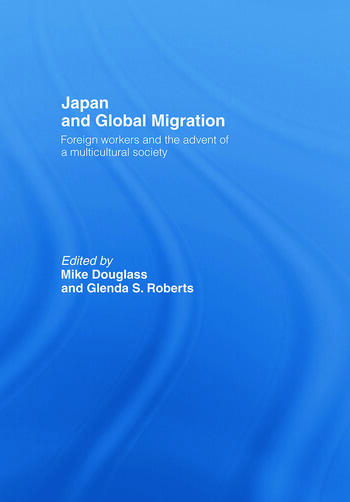 Japan and Global Migration Foreign Workers and the Advent of a Multicultural Society book cover