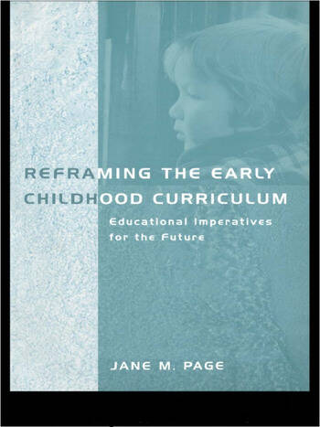 Reframing the Early Childhood Curriculum Educational Imperatives for the Future book cover