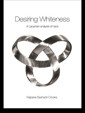 Desiring Whiteness A Lacanian Analysis of Race book cover