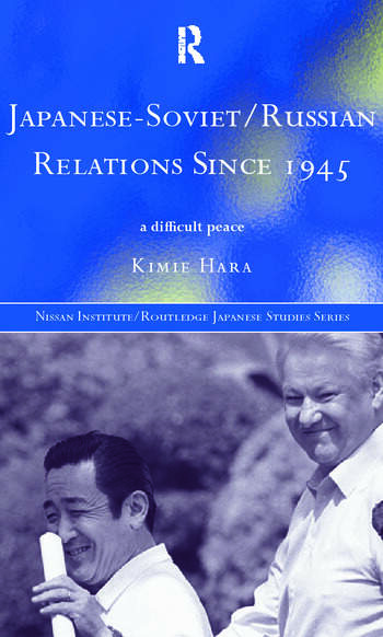 Japanese-Soviet/Russian Relations since 1945 A Difficult Peace book cover