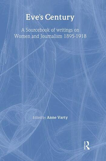 Eve's Century A Sourcebook of Writings on Women and Journalism 1895-1950 book cover