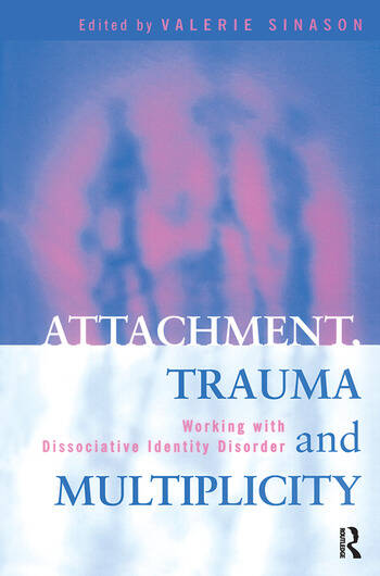 Attachment, Trauma and Multiplicity Working with Dissociative Identity Disorder book cover