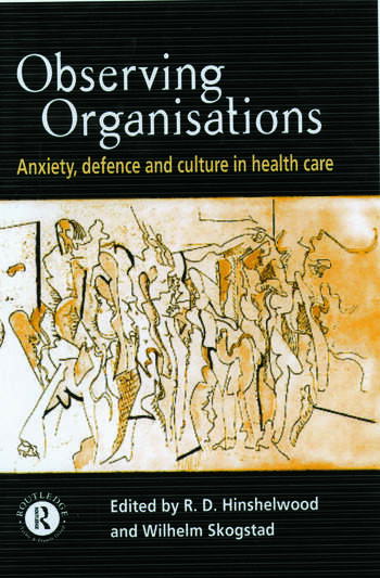 Observing Organisations Anxiety, Defence and Culture in Health Care book cover