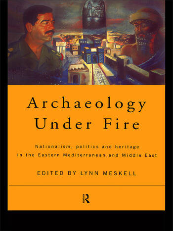 Archaeology Under Fire Nationalism, Politics and Heritage in the Eastern Mediterranean and Middle East book cover