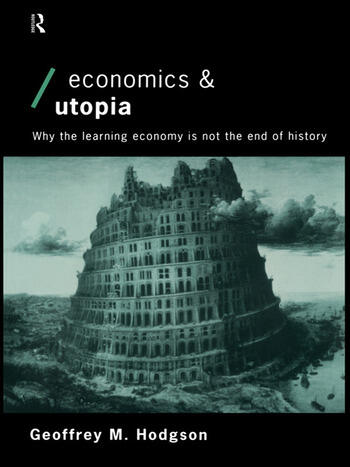 Economics and Utopia Why the Learning Economy is Not the End of History book cover