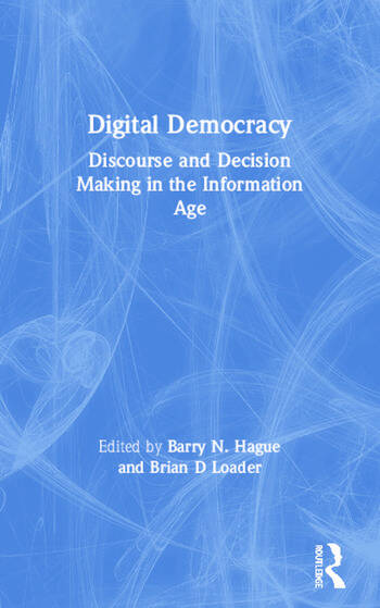 Digital Democracy Discourse and Decision Making in the Information Age book cover