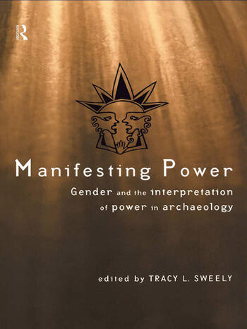 Manifesting Power Gender and the Interpretation of Power in Archaeology book cover